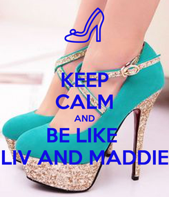 Poster: KEEP CALM AND BE LIKE  LIV AND MADDIE