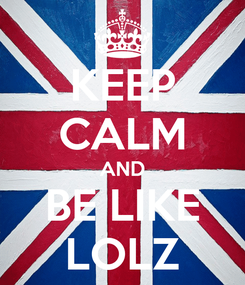 Poster: KEEP CALM AND BE LIKE LOLZ