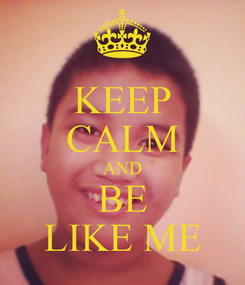 Poster: KEEP CALM AND BE LIKE ME