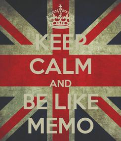 Poster: KEEP CALM AND BE LIKE MEMO
