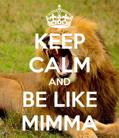 Poster: KEEP CALM AND BE LIKE MIMMA