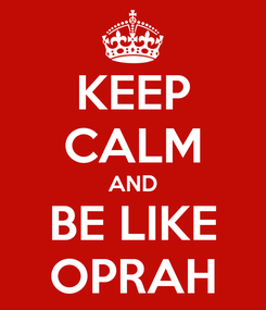 Poster: KEEP CALM AND BE LIKE OPRAH