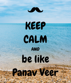Poster: KEEP CALM AND be like Panav Veer