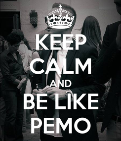 Poster: KEEP CALM AND BE LIKE PEMO