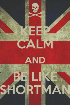 Poster: KEEP CALM AND BE LIKE SHORTMAN