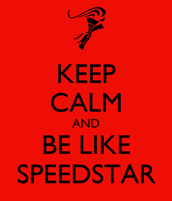 Poster: KEEP CALM AND BE LIKE SPEEDSTAR