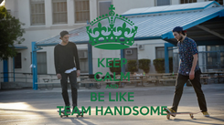 Poster: KEEP CALM AND BE LIKE TEAM HANDSOME