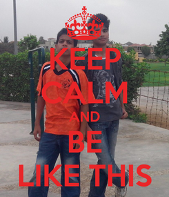 Poster: KEEP CALM AND BE LIKE THIS