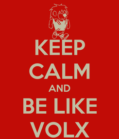Poster: KEEP CALM AND BE LIKE VOLX