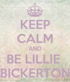 Poster: KEEP CALM AND BE LILLIE  BICKERTON