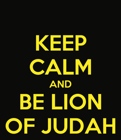 Poster: KEEP CALM AND BE LION OF JUDAH