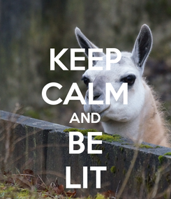 Poster: KEEP CALM AND BE LIT