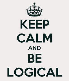 Poster: KEEP CALM AND BE LOGICAL