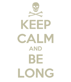 Poster: KEEP CALM AND BE LONG