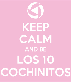 Poster: KEEP CALM AND BE LOS 10 COCHINITOS