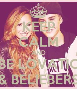 Poster: KEEP CALM AND BE LOVATIC & BELIEBERS