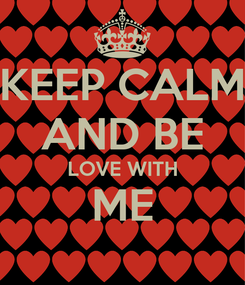 Poster: KEEP CALM AND BE LOVE WITH ME