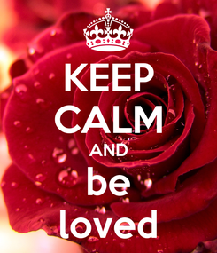 Poster: KEEP CALM AND be loved