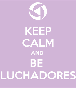 Poster: KEEP CALM AND  BE  LUCHADORES