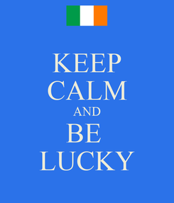 Poster: KEEP CALM AND BE  LUCKY