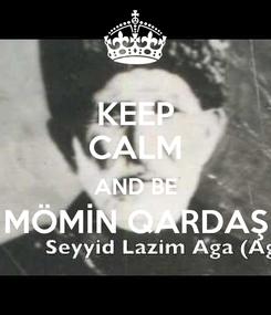 Poster: KEEP CALM AND BE MÖMİN QARDAŞ