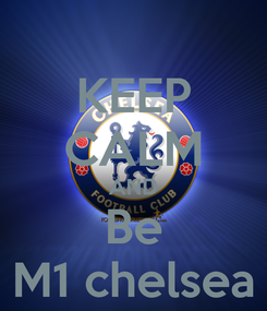 Poster: KEEP CALM AND Be M1 chelsea