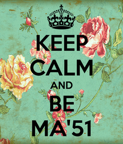Poster: KEEP CALM AND BE MA'51
