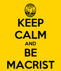 Poster: KEEP CALM AND BE MACRIST