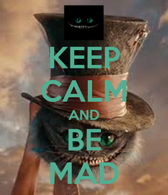 Poster: KEEP CALM AND BE MAD