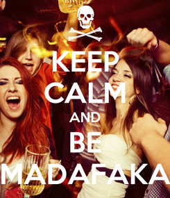 Poster: KEEP CALM AND BE MADAFAKA