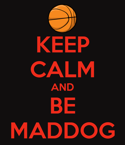 Poster: KEEP CALM AND BE MADDOG
