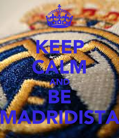 Poster: KEEP CALM AND BE MADRIDISTA