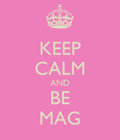 Poster: KEEP CALM AND BE MAG