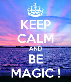 Poster: KEEP CALM AND BE MAGIC !