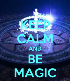 Poster: KEEP CALM AND BE MAGIC