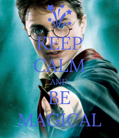 Poster: KEEP CALM AND BE MAGICAL