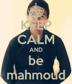 Poster: KEEP CALM AND be mahmoud