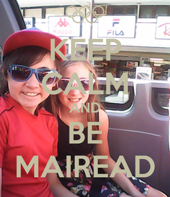 Poster: KEEP CALM AND BE MAIREAD