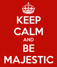 Poster: KEEP CALM AND BE MAJESTIC