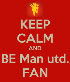 Poster: KEEP CALM AND BE Man utd. FAN