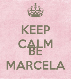 Poster: KEEP CALM AND BE MARCELA