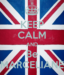 Poster: KEEP CALM AND Be MARCELIANE