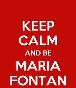Poster: KEEP CALM AND BE MARIA FONTAN