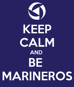 Poster: KEEP CALM AND  BE  MARINEROS