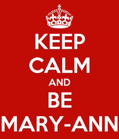 Poster: KEEP CALM AND BE MARY-ANN