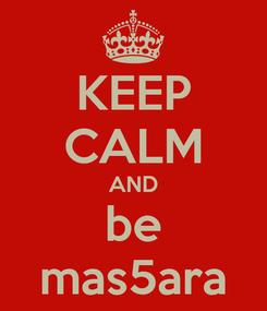 Poster: KEEP CALM AND be mas5ara