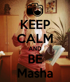 Poster: KEEP CALM AND BE Masha