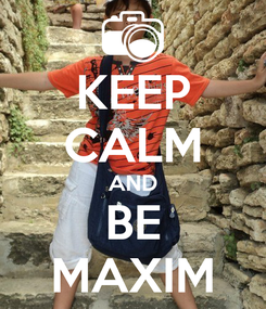 Poster: KEEP CALM AND BE MAXIM