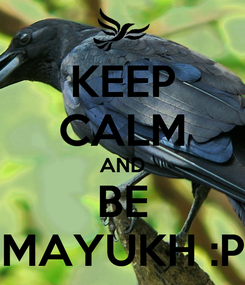 Poster: KEEP CALM AND BE MAYUKH :P