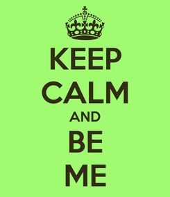 Poster: KEEP CALM AND BE ME